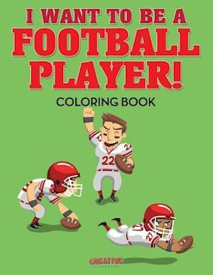 Bog, paperback I Want to Be a Football Player! Coloring Book af Creative Playbooks