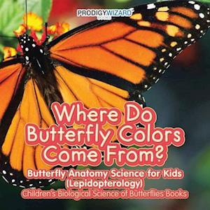 Bog, paperback Where Do Butterfly Colors Come From? - Butterfly Anatomy Science for Kids (Lepidopterology) - Children's Biological Science of Butterflies Books af Prodigy Wizard