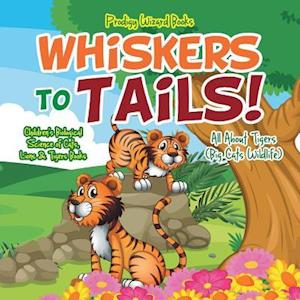 Bog, paperback Whiskers to Tails! All about Tigers (Big Cats Wildlife) - Children's Biological Science of Cats, Lions & Tigers Books af Prodigy Wizard