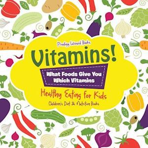 Bog, paperback Vitamins! - What Foods Give You Which Vitamins - Healthy Eating for Kids - Children's Diet & Nutrition Books af Prodigy Wizard