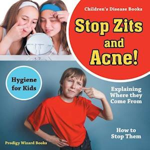 Bog, paperback Stop Zits and Acne! Explaining Where They Come from - How to Stop Them - Hygiene for Kids - Children's Disease Books af Prodigy Wizard