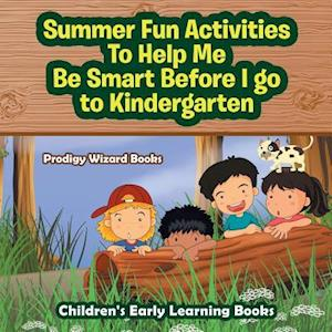 Bog, paperback Summer Fun Activities to Help Me Be Smart Before I Go to Kindergarten - Children's Early Learning Books af Prodigy Wizard