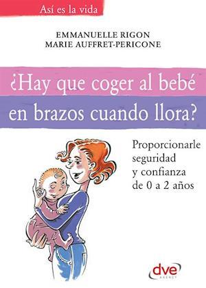 Hay que coger al bebe en brazos cuando llora? af Marie Auffret-Pericone, Emmanuelle Rigori