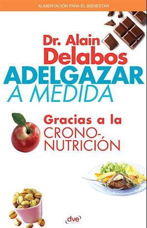 Adelgazar a medida gracias a la crononutricion af Alain Dr. Delabos