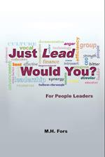 Just Lead Would You