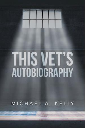 This Vet's Autobiography af Michael A. Kelly