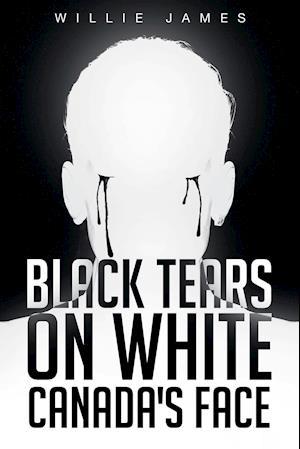 Bog, paperback Black Tears on White Canada's Face af Willie James