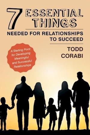 Bog, paperback Seven Essential Things Needed for Relationships to Succeed af Todd Corabi
