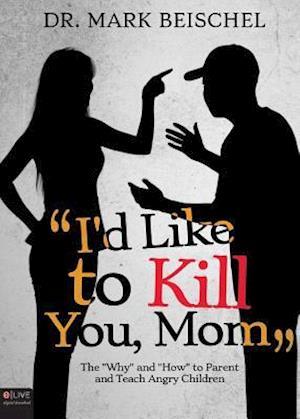 Bog, paperback I'd Like to Kill You, Mom af Dr Mark Beischel
