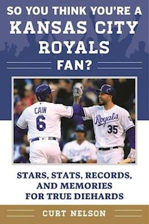 Bog, paperback So You Think You're a Kansas City Royals Fan? af Curt Nelson