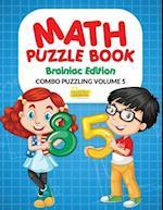Math Puzzle Book - Brainiac Edition - Combo Puzzling Volume 5