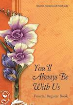 You'll Always Be with Us Funeral Register Book