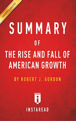 Summary of the Rise and Fall of American Growth af Instaread Summaries