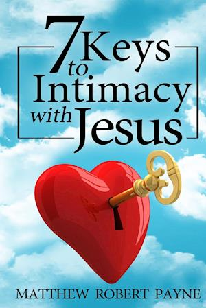 Bog, hardback 7 Keys to Intimacy With Jesus af Matthew Robert Payne