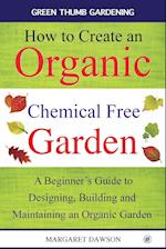 How to Create an Organic Chemical Free Garden (Green Thumbs Gardening, nr. 2)