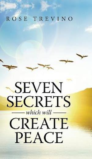 Bog, hardback Seven Secrets Which Will Create Peace af Rose Trevino