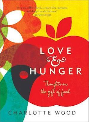Love and Hunger af Charlotte Wood