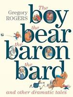 the Boy, the Bear, the Baron, the Bard and Other Dramatic Tales af Gregory Rogers