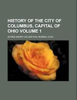 History of the City of Columbus, Capital of Ohio Volume 1 af Alfred Emory Lee