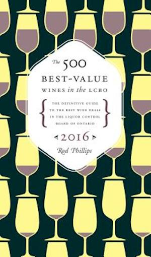 The 500 Best-Value Wines in the LCBO 2016 af Rod Phillips