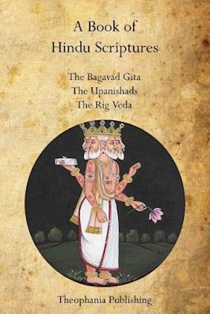 A Book of Hindu Scriptures af William Q. Judge, Ralph T. H. Griffith, Swami Paramananda