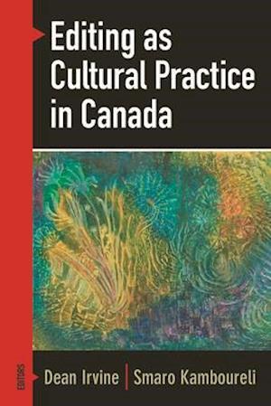 Editing As Cultural Practice in Canada af Dean Irvine