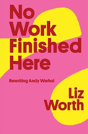 No Work Finished Here af Liz Worth