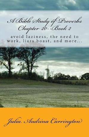 Bog, paperback A Bible Study of Proverbs Chapter 20--Book 2 af Julia Audrina Carrington