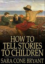 How to Tell Stories to Children af Sara Cone Bryant