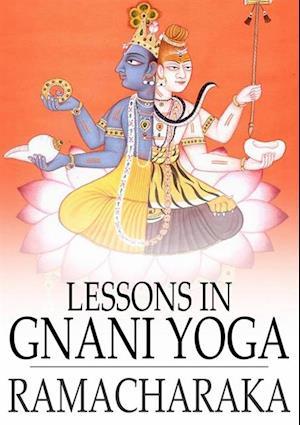 Lessons in Gnani Yoga af Yogi Ramacharaka