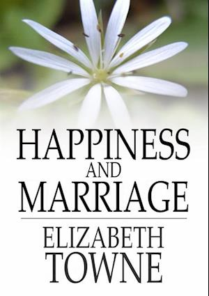 Happiness and Marriage af Elizabeth Towne