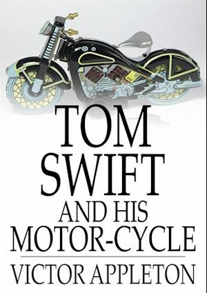 Tom Swift and His Motor-Cycle af Victor Appleton