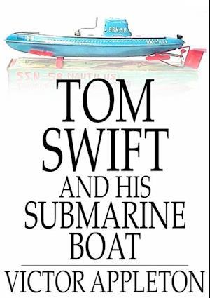 Tom Swift and His Submarine Boat af Victor Appleton