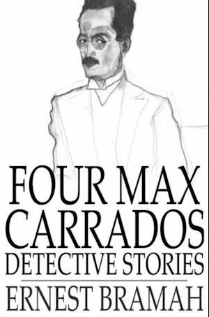 Four Max Carrados Detective Stories af Ernest Bramah
