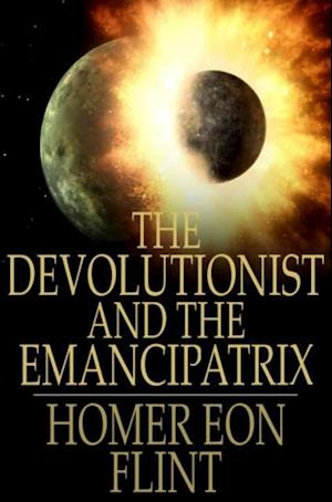 Devolutionist and The Emancipatrix af Homer Eon Flint