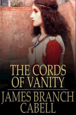 Cords of Vanity af James Branch Cabell