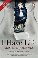 I Have Life: Alison's Journey as told to Marianne Thamm af Marianne Thamm
