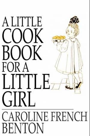 Little Cook Book for a Little Girl af Caroline French Benton