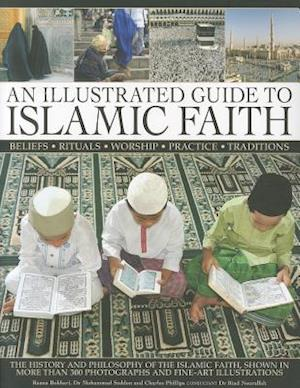 An Illustrated Guide to Islamic Faith af Charles Phillips, Mohammed Seddon, Raana Bokhari