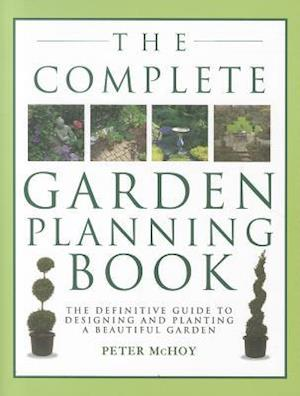 The Complete Garden Planning Book af Peter Mchoy