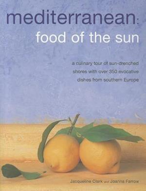 Mediterranean: Food of the Sun af Jacqueline Clark, Joanna Farrow