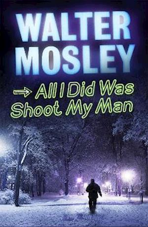 All I Did Was Shoot My Man af Walter Mosley