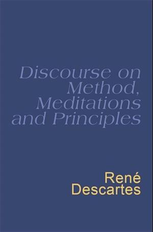 Discourse On Method, Meditations And Principles af René Descartes