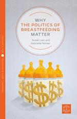 Why the Politics of Breastfeeding Matter (Pinter Martin Why it Matters, nr. 1)