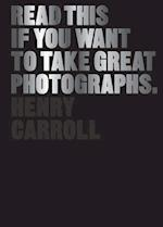 Read This If You Want to Take Great Photographs af Henry Carroll