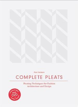 Complete Pleats: Pleating Techniques for Fashion, Architecture and Design af Paul Jackson