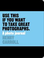 Use This If You Want to Take Great Photographs af Henry Carroll