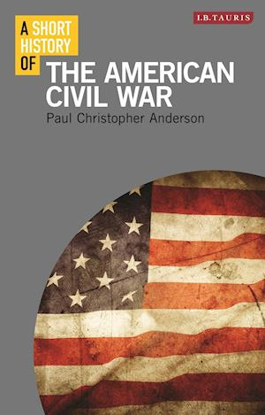 A Short History of the American Civil War af Paul Christopher Anderson