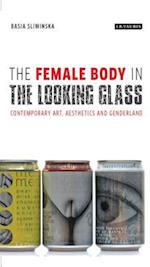 The Female Body in the Looking-Glass (International Library of Cultural Studies, nr. 32)