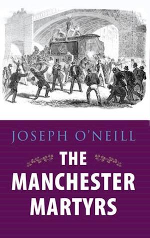 Manchester Martyrs: Allen, Larkin, and O'Brien af Joseph O neill